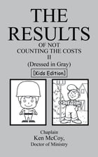 The Results of Not Counting the Costs II: (Dressed in Gray) [Kids Edition]