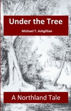 Under the Tree by Michael T Ashgillian