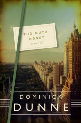 Book Too Much Money: A Novel by Dominick Dunne