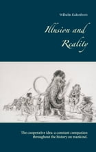 Illusion and Reality: The Cooperative Idea: A Constant Companion Throughout the History on Mankind. by Wilhelm Kaltenborn