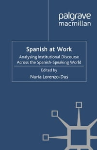 Spanish at Work: Analysing Institutional Discourse across the Spanish-Speaking World