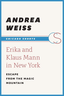 Book Erika and Klaus Mann in New York: Escape from the Magic Mountain by Andrea Weiss