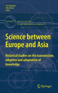 Science between Europe and Asia: Historical Studies on the Transmission, Adoption and Adaptation of…