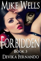 Forbidden, Book 3: A Novel of Love and Betrayal by Mike Wells