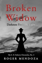 Broken Widow: Darkness Finds the Light by Roger Mendoza