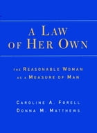 A Law of Her Own: The Reasonable Woman as a Measure of Man by Caroline Forell