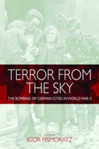 Terror From the Sky: The Bombing of German Cities in World War II