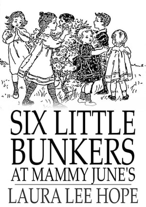Six Little Bunkers at Mammy June's by Laura Lee Hope