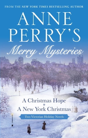 Anne Perry's Merry Mysteries: Two Victorian Holiday Novels by Anne Perry
