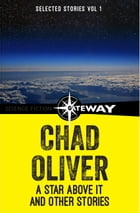 A Star Above It and Other Stories: The Collected Short Stories of Chad Oliver Volume One by Chad Oliver