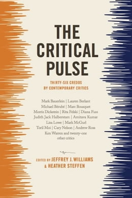 Book The Critical Pulse: Thirty-six Credos by Contemporary Critics by Jeffrey Williams