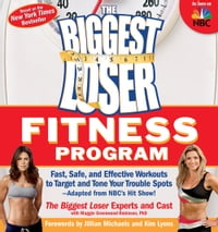 The Biggest Loser Fitness Program: Fast, Safe, and Effective Workouts to Target and Tone Your…