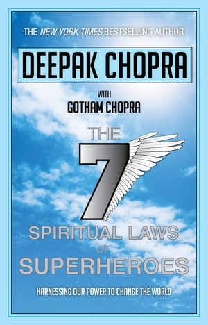 Seven Spiritual Laws of Superheroes Harnessing Our Power to Change the World