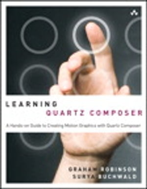 Learning Quartz Composer A Hands-On Guide to Creating Motion Graphics with Quartz Composer