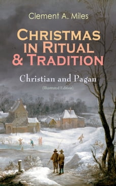 Christmas in Ritual & Tradition: Christian and Pagan (Illustrated Edition): Study of the History…