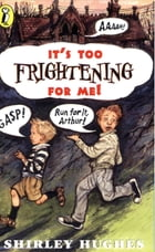 It's Too Frightening for Me! by Shirley Hughes