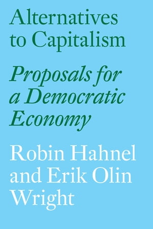 Alternatives to Capitalism Proposals for a Democratic Economy