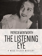 The Listening Eye: A Miss Silvery Mystery #28 by Patricia Wentworth