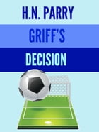 Griff's Decision by H.N. Parry