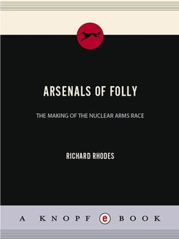 Book Arsenals of Folly by Richard Rhodes