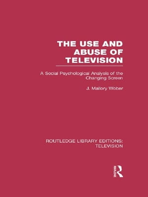 The Use and Abuse of Television A Social Psychological Analysis of the Changing Screen