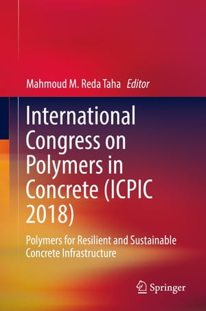 International Congress on Polymers in Concrete (ICPIC 2018): Polymers for Resilient and Sustainable Concrete Infrastructure