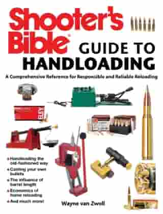 Shooter's Bible Guide to Handloading: A Comprehensive Reference for Responsible and Reliable Reloading by Wayne van Zwoll
