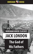 The God of His Fathers: Tales of the Klondyke by Jack London