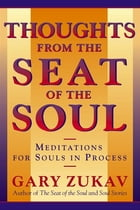 Thoughts From the Seat of the Soul: Meditations for Souls in Process by Gary Zukav