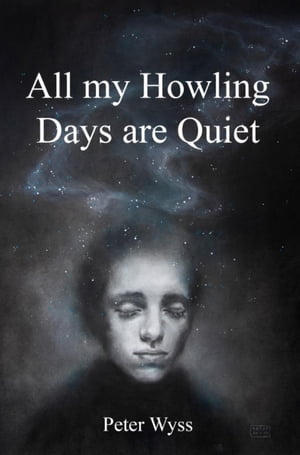All my Howling Days are Quiet by Peter Wyss