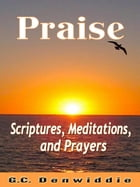 Praise by G.C. Denwiddie