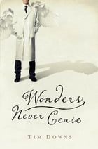 Wonders Never Cease by Tim Downs