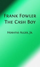 Frank Fowler The Cash Boy (Illustrated) by Horatio Alger, Jr.
