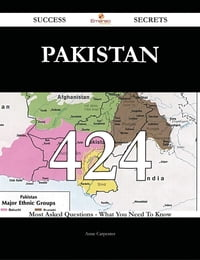 Pakistan 424 Success Secrets - 424 Most Asked Questions On Pakistan - What You Need To Know