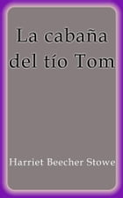 La cabaña del tío Tom by Harriet Beecher Stowe