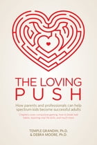 The Loving Push: How Parents and Professionals Can Help Spectrum Kids Become Successful Adults by PhD Debra Moore