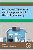 Distributed Generation and its Implications for the Utility Industry by Fereidoon P. Sioshansi