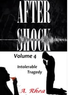 Aftershock: Intolerable Love by A Rhea