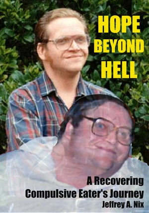 Hope Beyond Hell: A Recovering Compulsive Eater's Journey