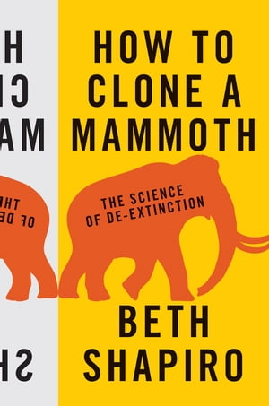How to Clone a Mammoth The Science of De-Extinction