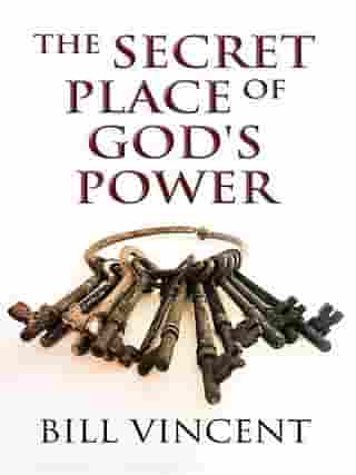 The Secret Place of God's Power by Bill Vincent
