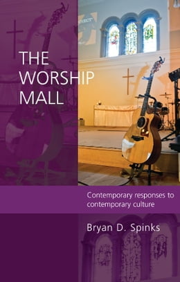 Book The Worship Mall: Contemporary response to contemporary cultures by Bryan Spinks