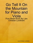 Go Tell It On the Mountain for Piano and Viola - Pure Sheet Music By Lars Christian Lundholm by Lars Christian Lundholm