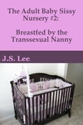 The Adult Baby Sissy Nursery #2: Breastfed by the Transsexual Nanny