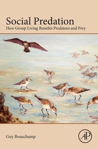 Social Predation: How group living benefits predators and prey