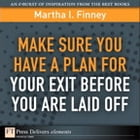Make Sure You Have a Plan for Your Exit Before You are Laid Off by Martha I. Finney