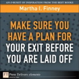 Book Make Sure You Have a Plan for Your Exit Before You are Laid Off by Martha I. Finney