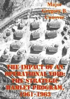 The Impact Of An Operational Void: The Strategic Hamlet Program, 1961-1963 by Major Gregory B. Conover