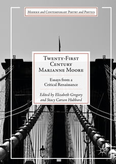Twenty-First Century Marianne Moore: Essays from a Critical Renaissance
