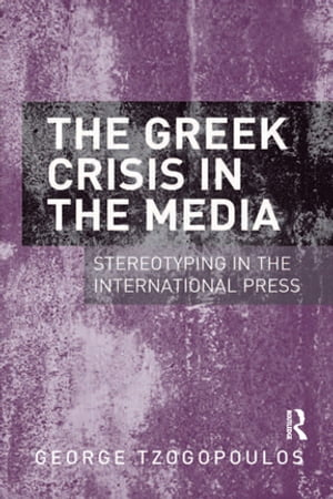 The Greek Crisis in the Media Stereotyping in the International Press